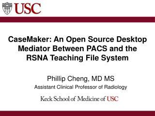 CaseMaker: An Open Source Desktop Mediator Between PACS and the RSNA Teaching File System