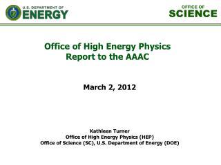 Kathleen Turner Office of High Energy Physics (HEP)