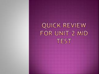 Quick Review for Unit 2 Mid test