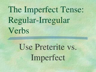 The Imperfect Tense: Regular-Irregular Verbs