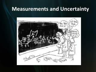 Measurements and Uncertainty