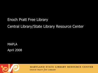 Enoch Pratt Free Library Central Library/State Library Resource Center MAPLA April 2008