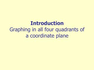Introduction Graphing in all four quadrants of a coordinate plane