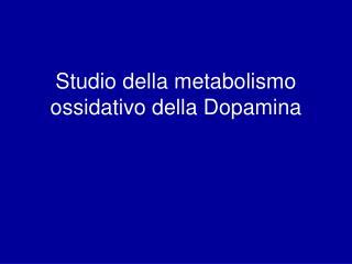 Studio della metabolismo ossidativo della Dopamina