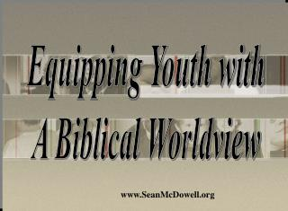 Equipping Youth with A Biblical Worldview