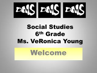 Social Studies 6 th  Grade Ms. VeRonica Young