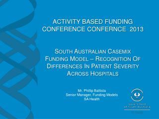 Mr. Phillip Battista Senior Manager, Funding Models SA Health