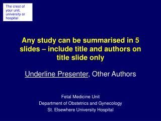 Any study can be summarised in 5 slides – include title and authors on title slide only