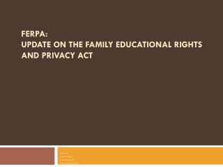 FERPA:   Update on  the Family Educational Rights and Privacy Act