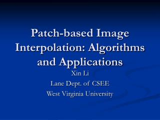 Patch-based Image Interpolation: Algorithms and Applications