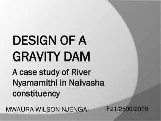 DESIGN OF A GRAVITY DAM  A case study of River  Nyamamithi  in Naivasha constituency