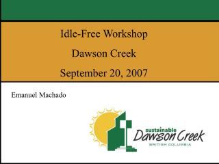 Idle-Free Workshop Dawson Creek September 20, 2007