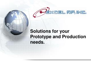 Solutions for your Prototype and Production needs.