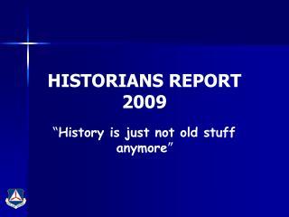 HISTORIANS REPORT 2009