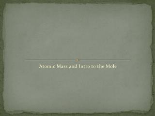 Atomic Mass and Intro to the Mole