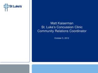 Matt Kaiserman St. Luke�s Concussion Clinic Community Relations Coordinator