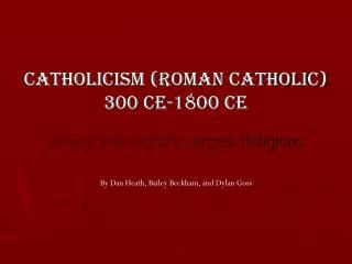 Catholicism (roman catholic) 300 ce-1800 ce