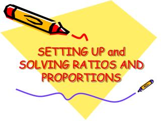 SETTING UP and SOLVING RATIOS AND  PROPORTIONS
