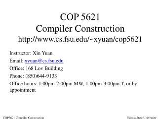 COP 5621 Compiler Construction cs.fsu/~xyuan/cop5621