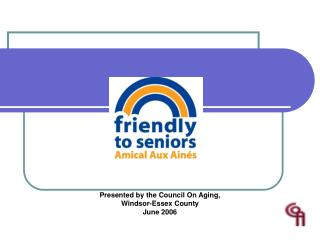 Presented by the Council On Aging, Windsor-Essex County June 2006
