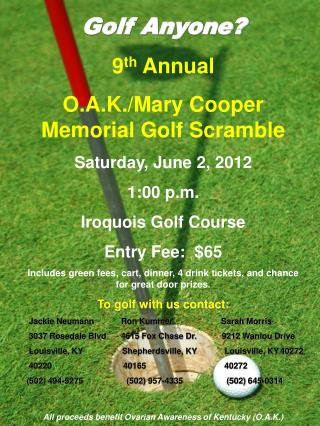 Golf Anyone? 9 th  Annual  O.A.K./Mary Cooper Memorial Golf Scramble Saturday, June 2, 2012