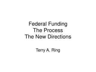 Federal Funding The Process The New Directions