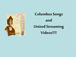 Columbus Songs and  United Streaming Videos!!!!