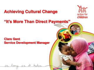 "Achieving Cultural Change ""It's More Than Direct Payments"" Clare Gent  Service Development Manager"