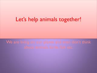 Let's help animals together!