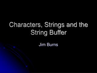 Characters, Strings and the String Buffer