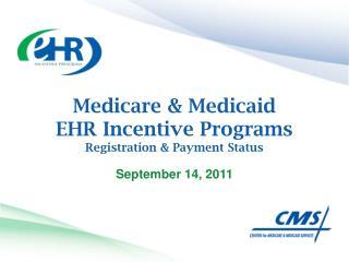 Medicare & Medicaid  EHR Incentive Programs Registration & Payment Status