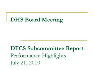 DHS Board Meeting DFCS Subcommittee Report Performance Highlights July 21, 2010