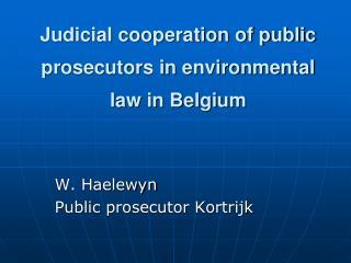 Judicial cooperation of public prosecutors in environmental law in Belgium