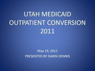 UTAH MEDICAID OUTPATIENT CONVERSION 2011
