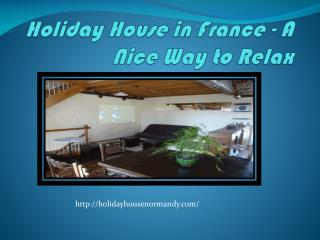 Holiday House in France - A Nice Way to Relax