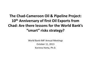 World Bank-IMF Annual Meetings October 11, 2013 Korinna Horta, Ph.D.