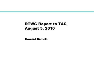 RTWG Report to TAC August 5, 2010