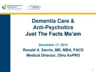 Dementia Care &  Anti-Psychotics Just The Facts Ma'am