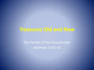 Treasures Old and New
