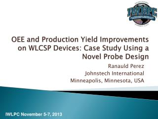 OEE and Production Yield Improvements on WLCSP Devices: Case Study Using a Novel Probe Design