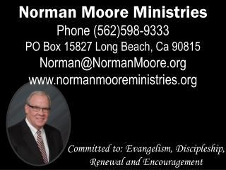 Norman Moore Ministries Phone (562)598-9333 PO Box 15827 Long Beach, Ca 90815