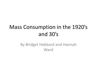 Mass Consumption in the 1920 s and 30 s