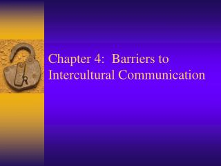 Chapter 4:  Barriers to Intercultural Communication