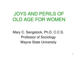 JOYS AND PERILS OF  OLD AGE FOR WOMEN