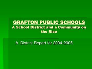 GRAFTON PUBLIC SCHOOLS A School District and a Community on the Rise