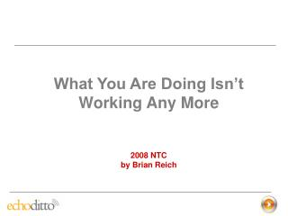 What You Are Doing Isn't Working Any More 2008 NTC by Brian Reich