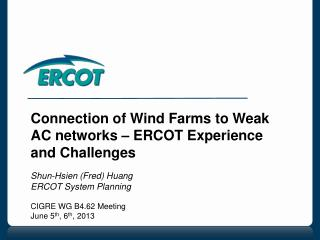 Connection of Wind Farms to Weak AC networks – ERCOT Experience and Challenges