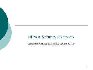 HIPAA Security Overview Centers for Medicare & Medicaid Services (CMS)