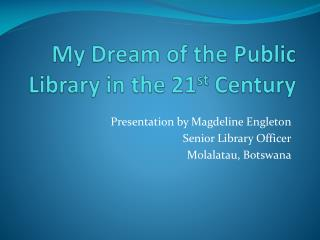 My Dream of the Public Library in the 21 st  Century