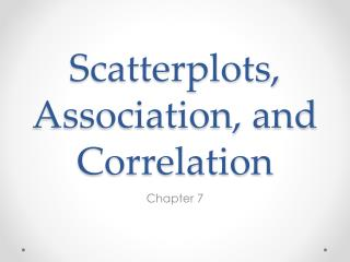Scatterplots, Association, and Correlation